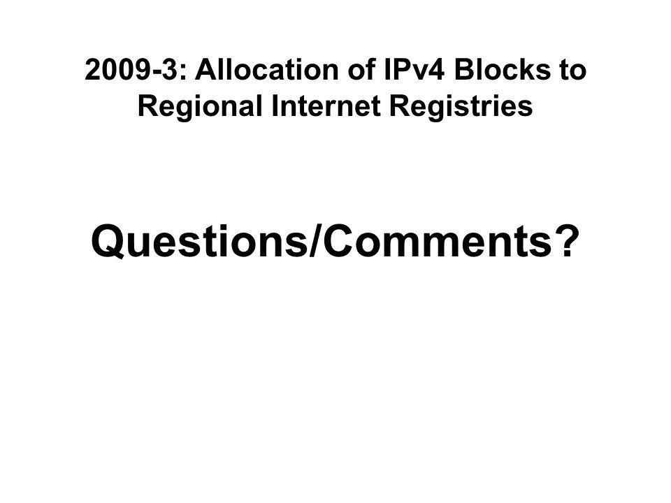 2009-3: Allocation of IPv4 Blocks to Regional Internet Registries Questions/Comments