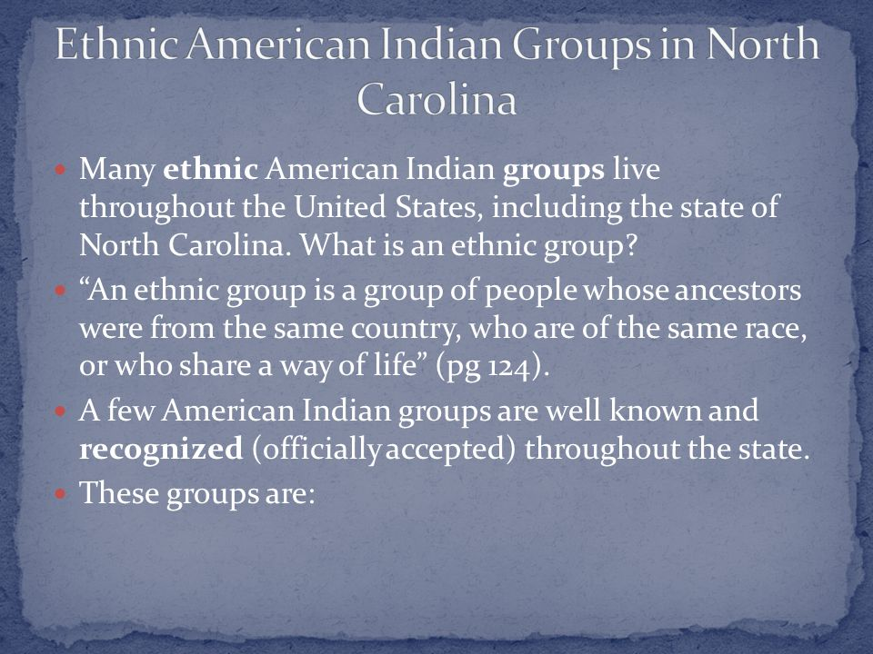 Many ethnic American Indian groups live throughout the United States, including the state of North Carolina.