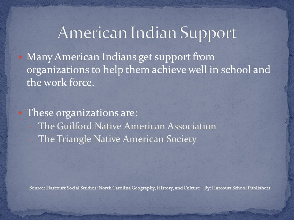 Many American Indians get support from organizations to help them achieve well in school and the work force.