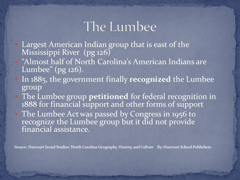Largest American Indian group that is east of the Mississippi River (pg 126) Almost half of North Carolina's American Indians are Lumbee (pg 126).