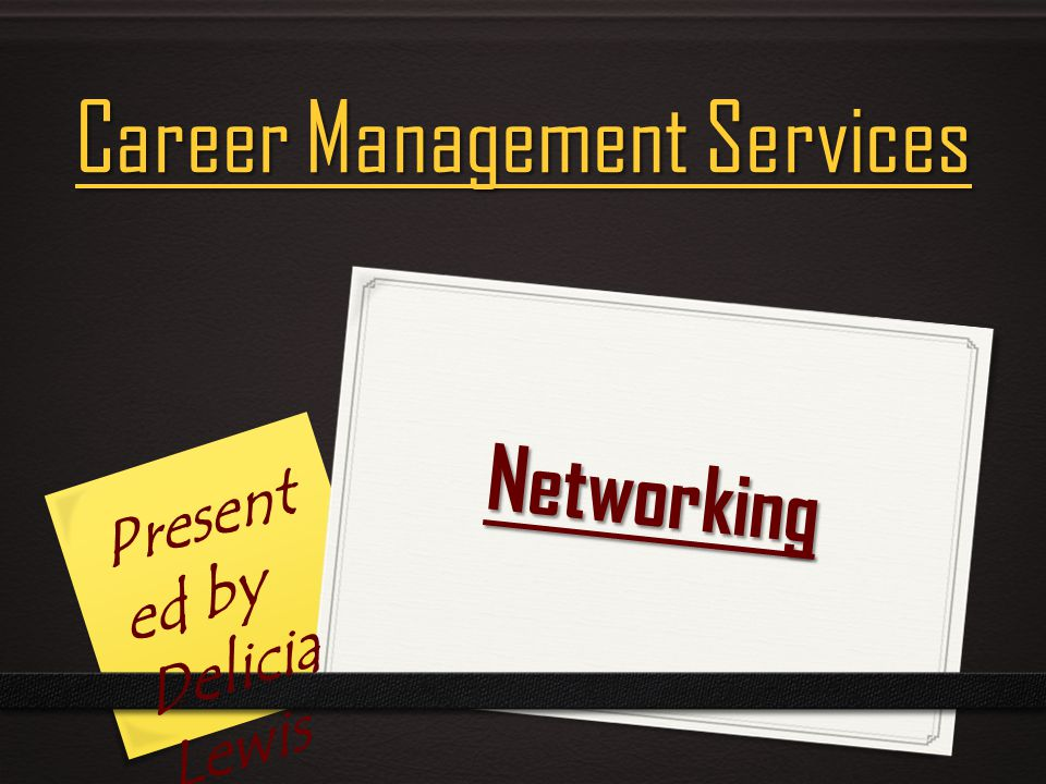 Networking Career Management Services Present ed by Delicia Lewis