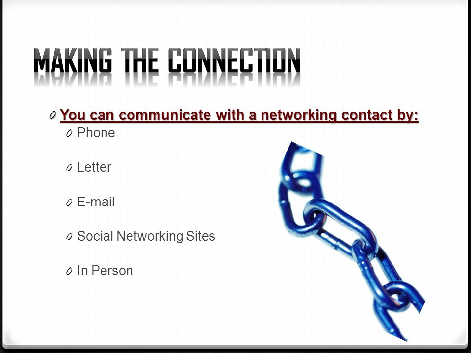 0 You can communicate with a networking contact by: 0 Phone 0 Letter 0  0 Social Networking Sites 0 In Person