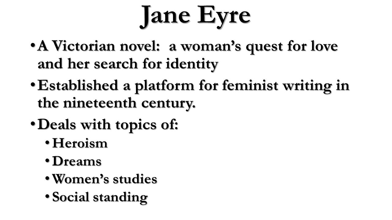 what ways might jane eyre be considered a feminist novel Jane eyre's message of gender equality, individuality, and female empowerment is the foundation of why the text is considered central to the feminist canoncharlotte bronte broke conventional stereotypes to create a work that empowers women.