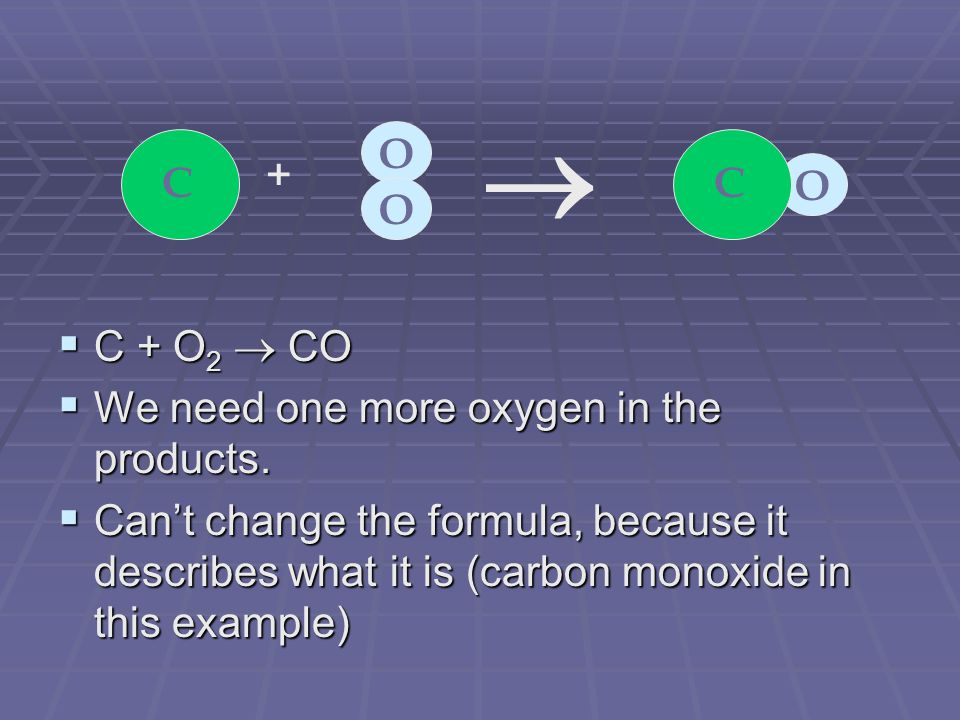  C + O 2  CO  We need one more oxygen in the products.