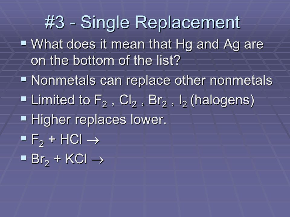#3 - Single Replacement  What does it mean that Hg and Ag are on the bottom of the list.