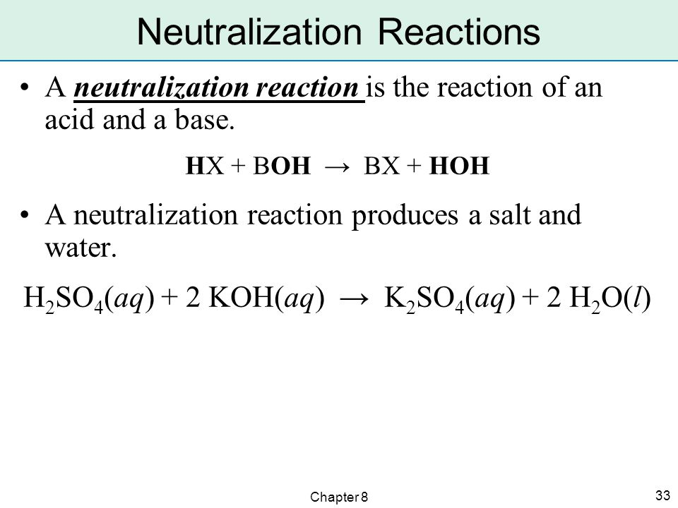 Chapter 8 33 A neutralization reaction is the reaction of an acid and a base.