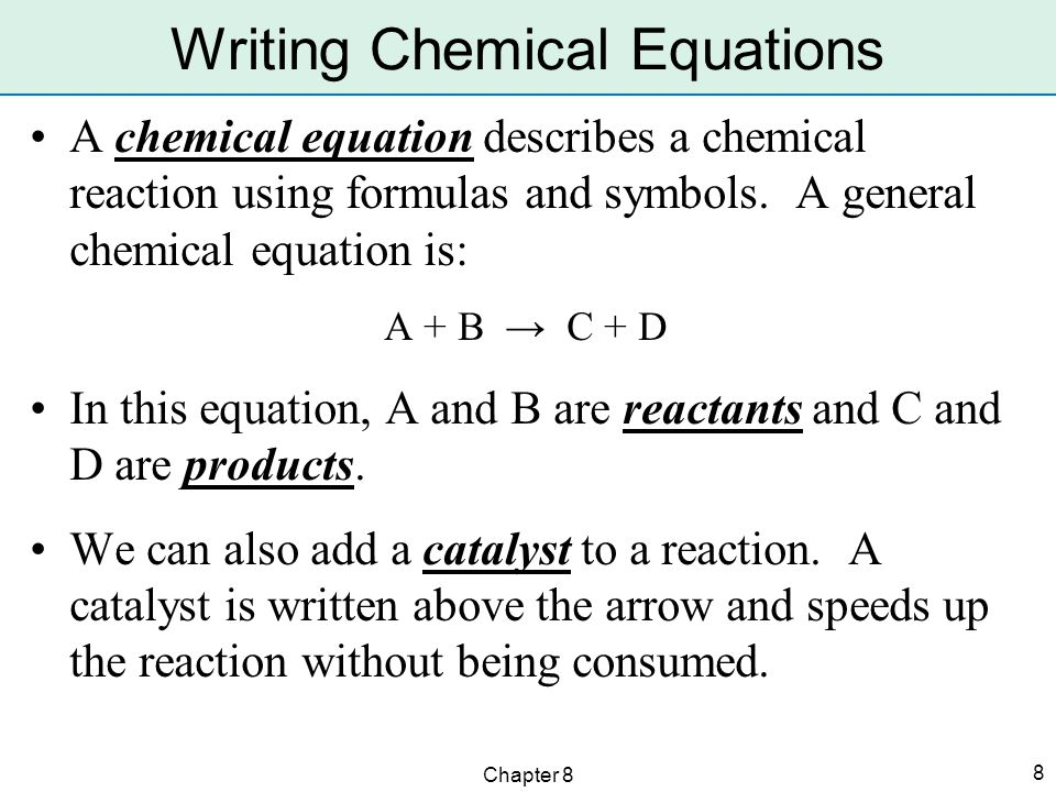 Chapter 8 8 A chemical equation describes a chemical reaction using formulas and symbols.