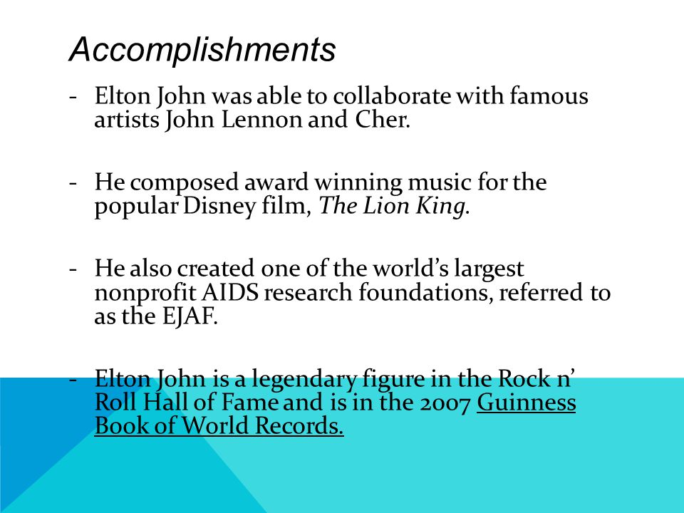 Musical Career ‐Elton John owes a lot of his success to his musical partner, Bernie Taupin, whom he met at an audition at Liberty Records.
