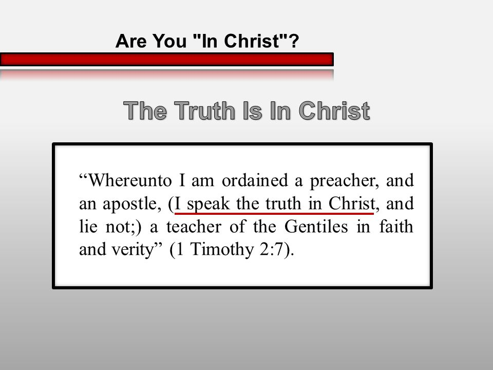 Whereunto I am ordained a preacher, and an apostle, (I speak the truth in Christ, and lie not;) a teacher of the Gentiles in faith and verity (1 Timothy 2:7).