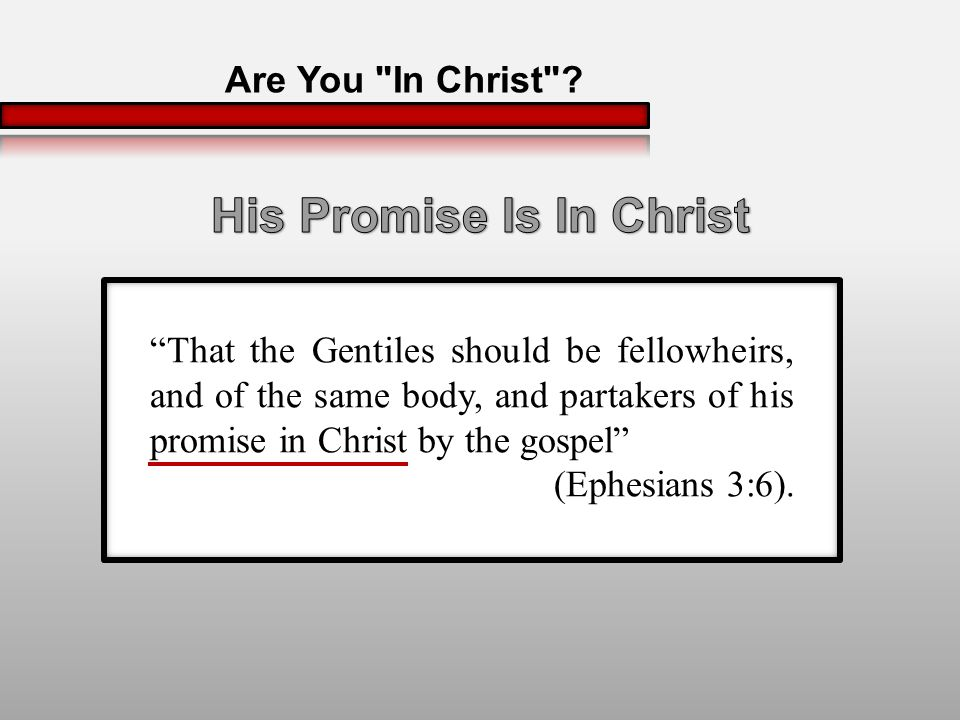 That the Gentiles should be fellowheirs, and of the same body, and partakers of his promise in Christ by the gospel (Ephesians 3:6).