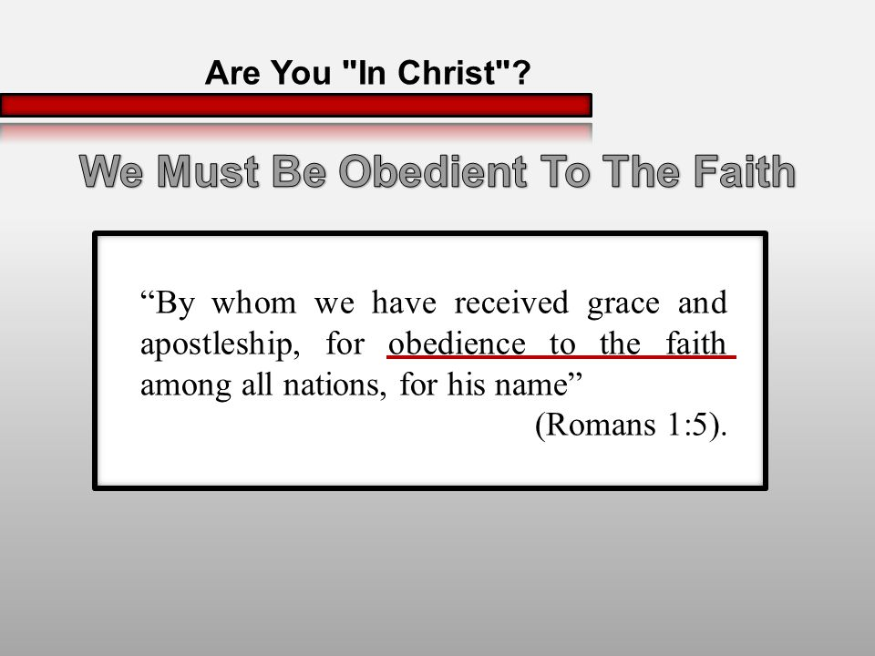 By whom we have received grace and apostleship, for obedience to the faith among all nations, for his name (Romans 1:5).