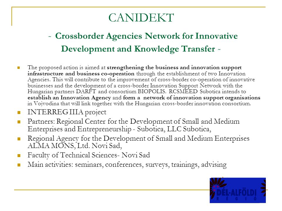 CANIDEKT - Crossborder Agencies Network for Innovative Development and Knowledge Transfer - The proposed action is aimed at strengthening the business and innovation support infrastructure and business co-operation through the establishment of two Innovation Agencies.