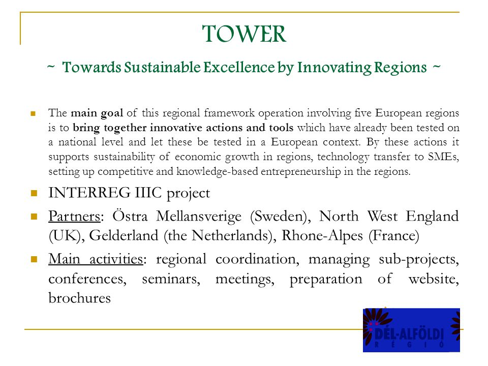 TOWER - Towards Sustainable Excellence by Innovating Regions - The main goal of this regional framework operation involving five European regions is to bring together innovative actions and tools which have already been tested on a national level and let these be tested in a European context.