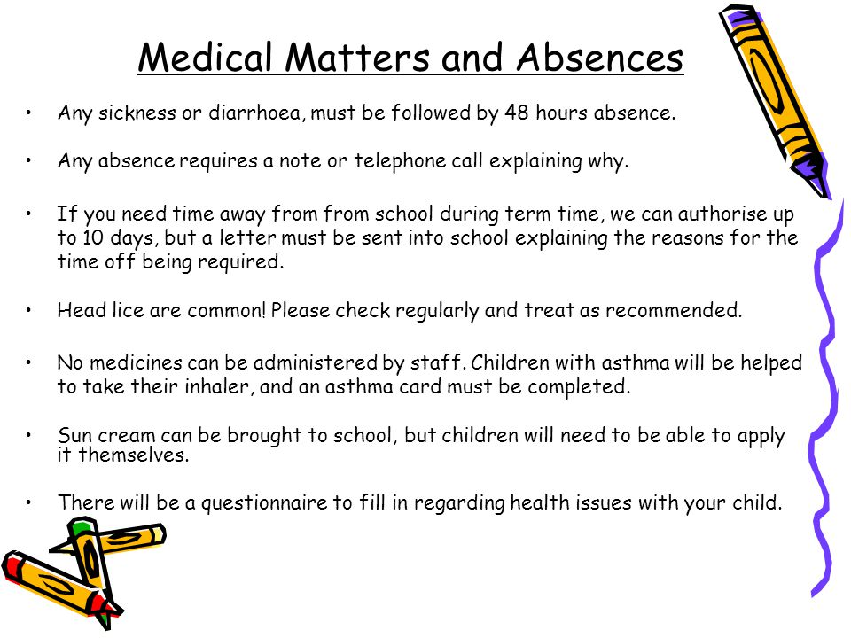 Medical Matters and Absences Any sickness or diarrhoea, must be followed by 48 hours absence.