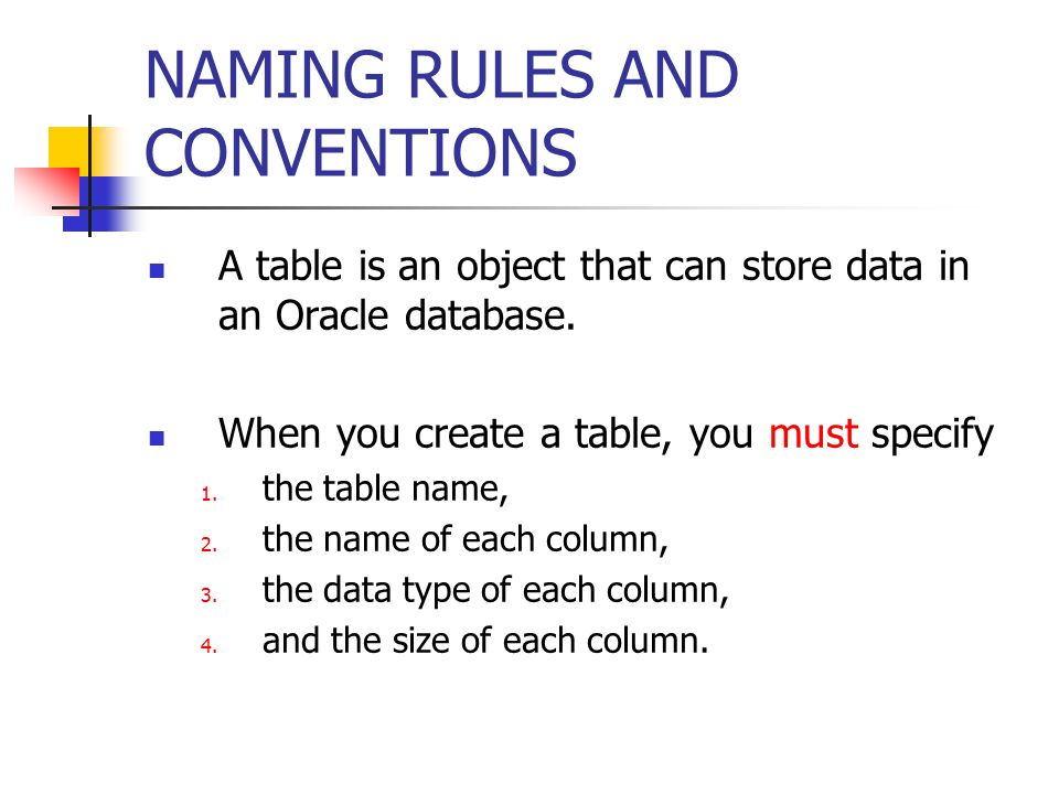 NAMING RULES AND CONVENTIONS A table is an object that can store data in an Oracle database.