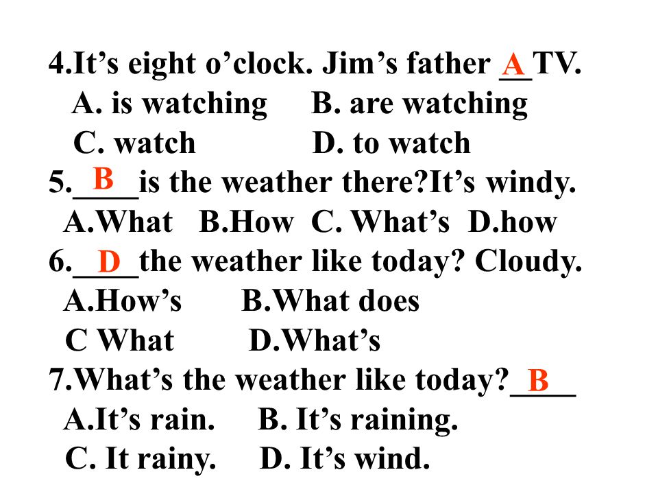 4.It's eight o'clock. Jim's father __TV. A. is watching B.