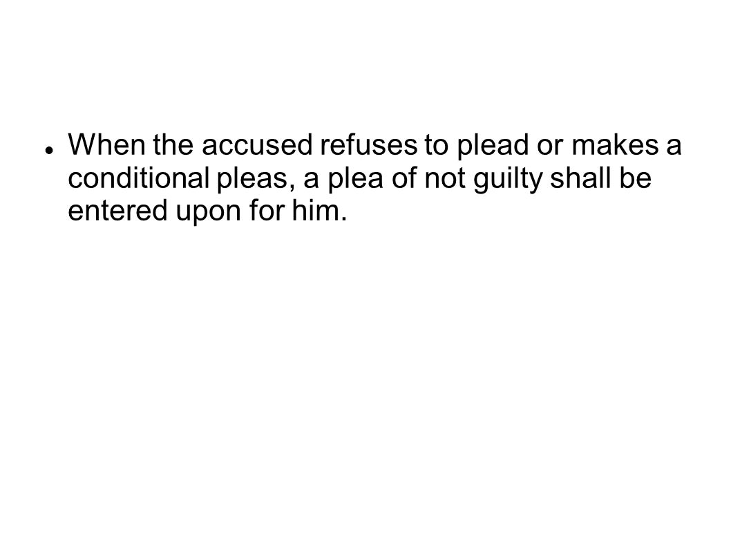 When the accused refuses to plead or makes a conditional pleas, a plea of not guilty shall be entered upon for him.