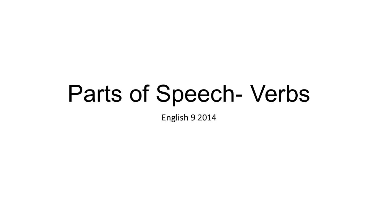 parts of speech verbs english action verbs action verbs tell what 1 parts of speech verbs english 9 2014