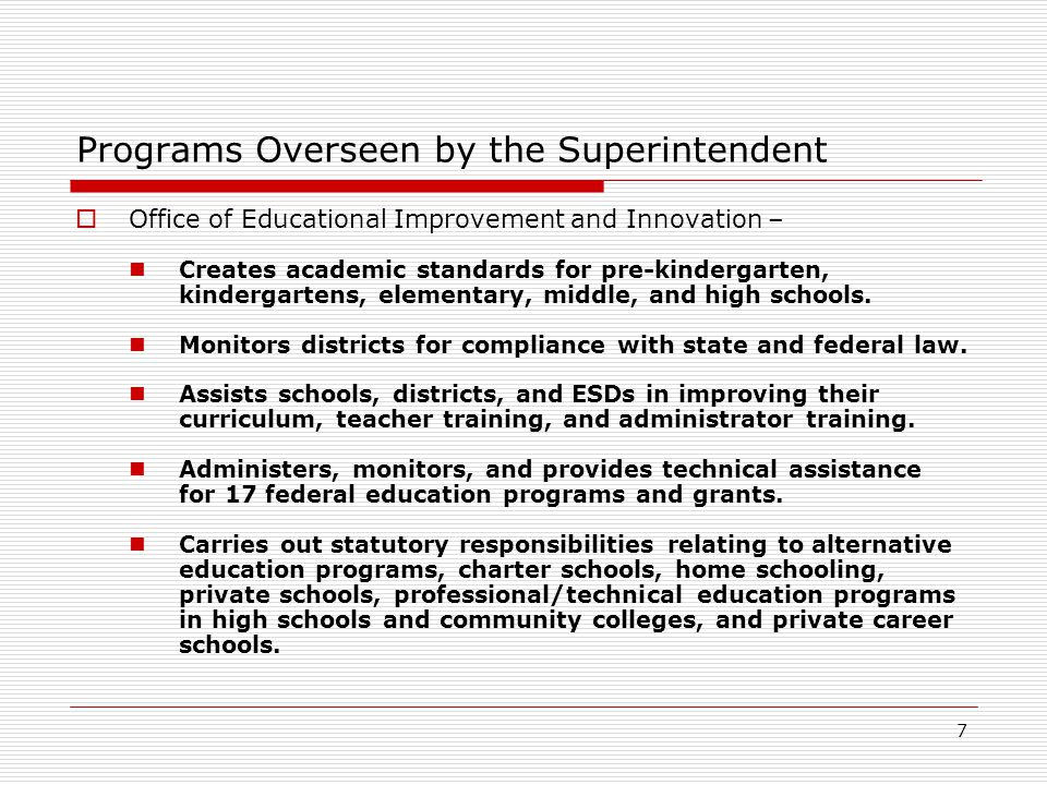 7 Programs Overseen by the Superintendent  Office of Educational Improvement and Innovation – Creates academic standards for pre-kindergarten, kindergartens, elementary, middle, and high schools.
