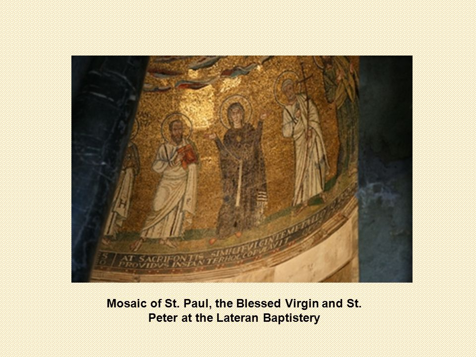 Mosaic of St. Paul, the Blessed Virgin and St. Peter at the Lateran Baptistery