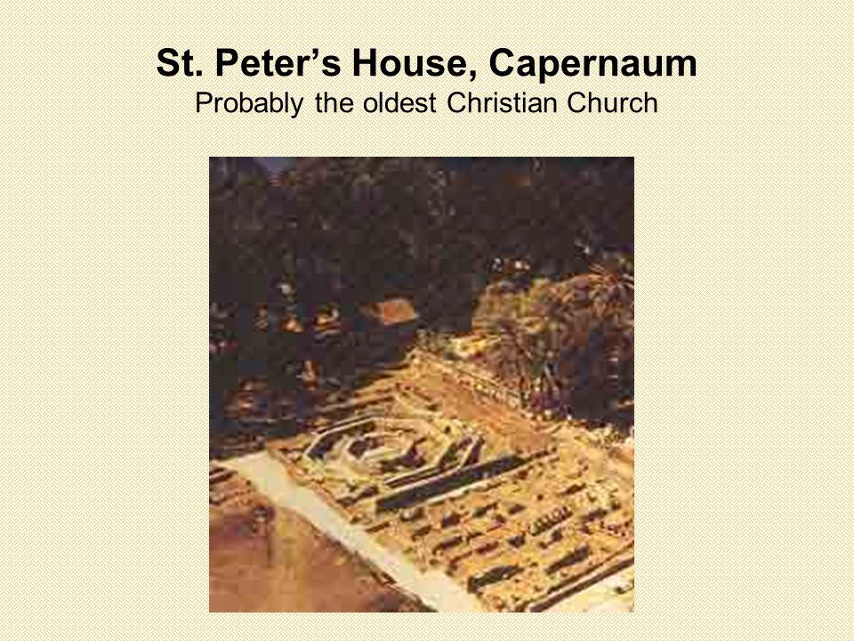 St. Peter's House, Capernaum Probably the oldest Christian Church