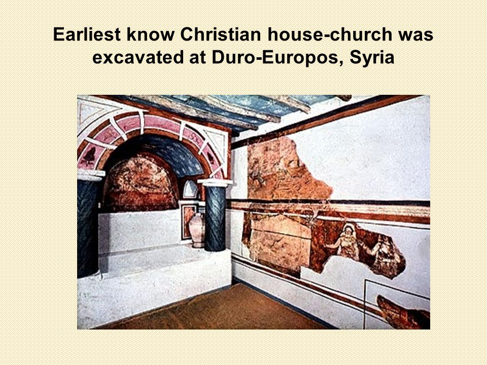 Earliest know Christian house-church was excavated at Duro-Europos, Syria
