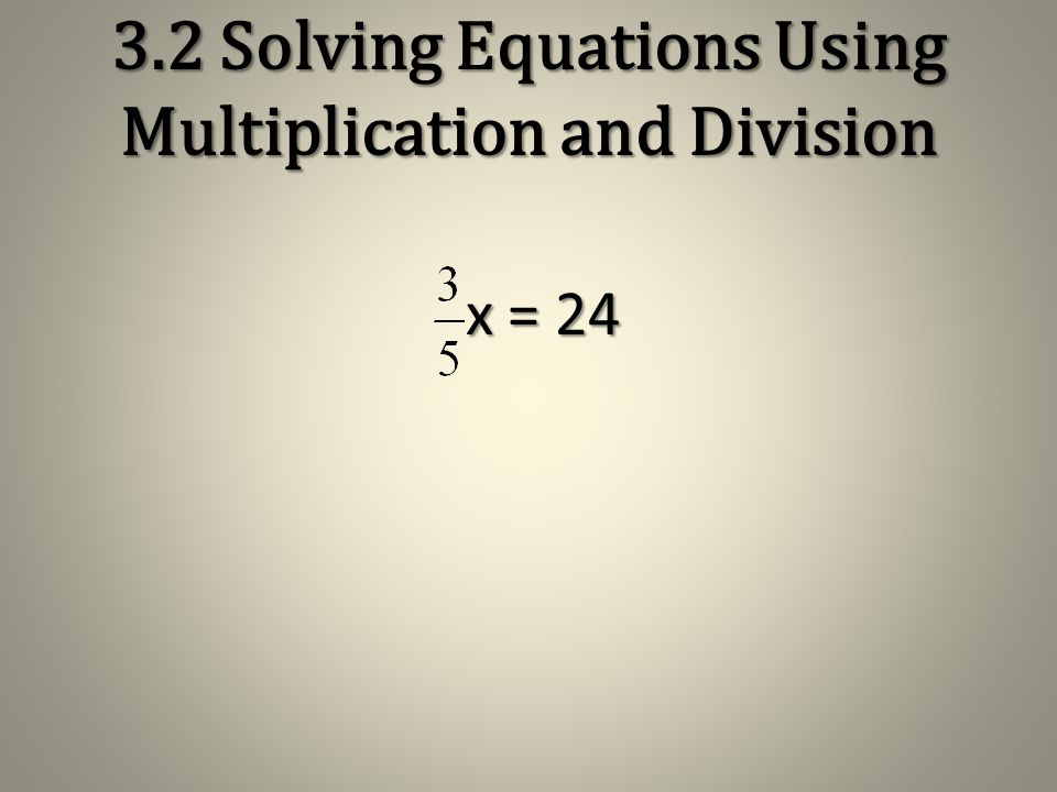 3.2 Solving Equations Using Multiplication and Division - x = 12