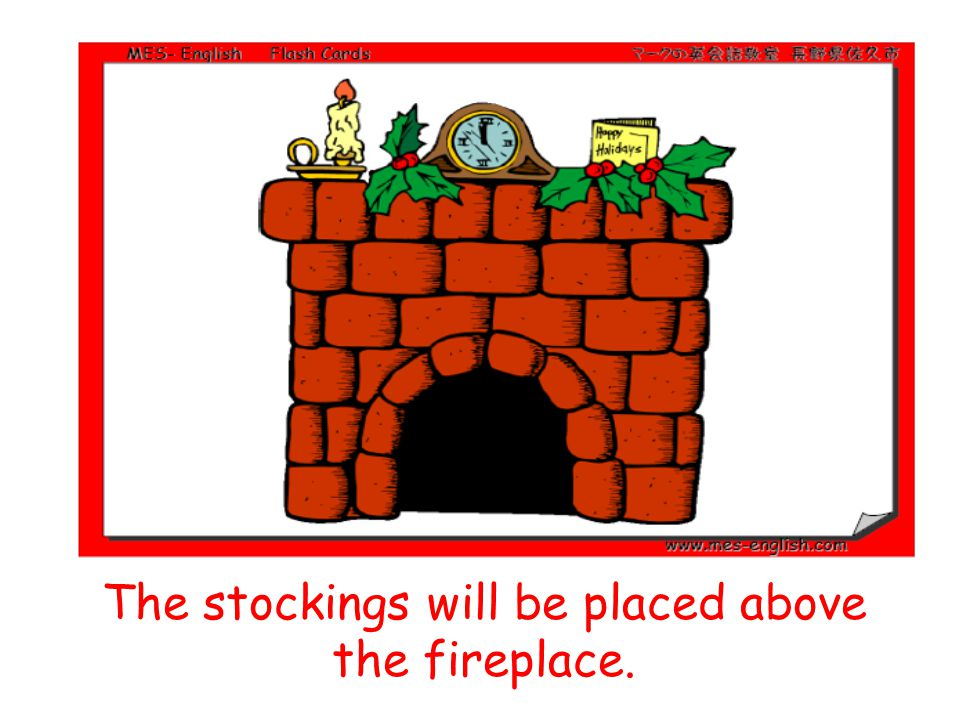 The stockings will be placed above the fireplace.