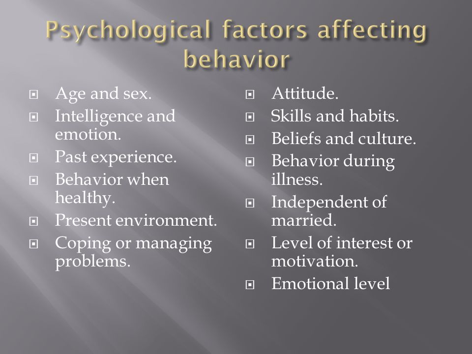  Age and sex.  Intelligence and emotion.  Past experience.  Behavior when healthy.  Present environment.  Coping or managing problems.  Attitud