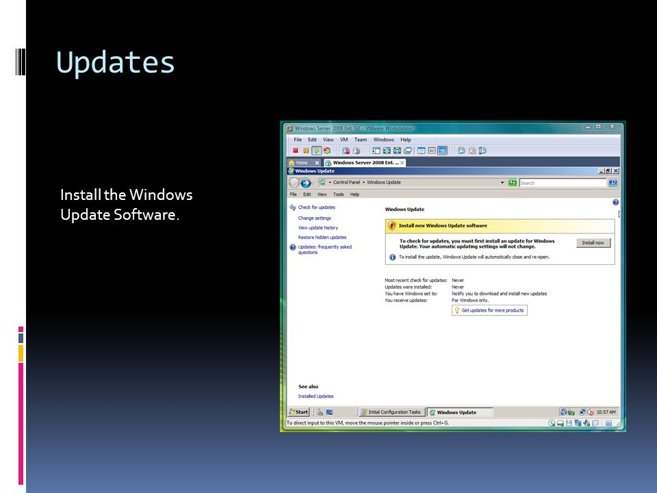 Updates Install the Windows Update Software.
