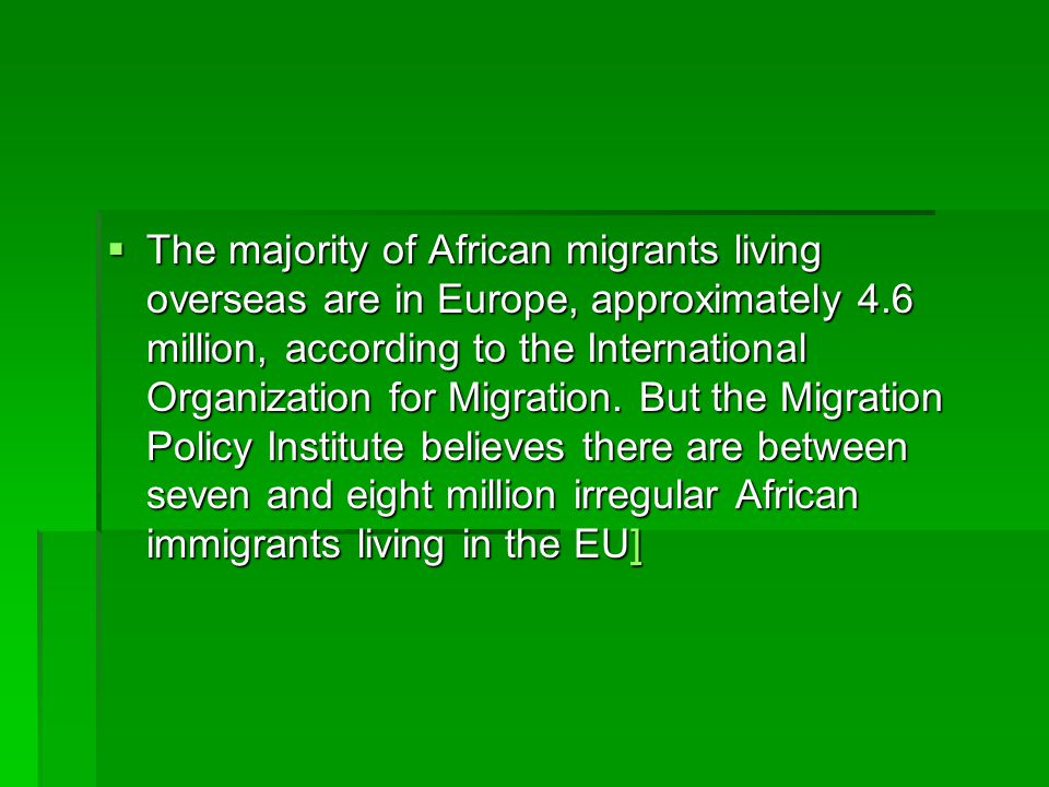  The majority of African migrants living overseas are in Europe, approximately 4.6 million, according to the International Organization for Migration.