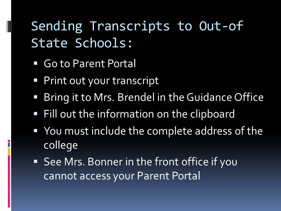 Sending Transcripts to Out-of State Schools:  Go to Parent Portal  Print out your transcript  Bring it to Mrs.