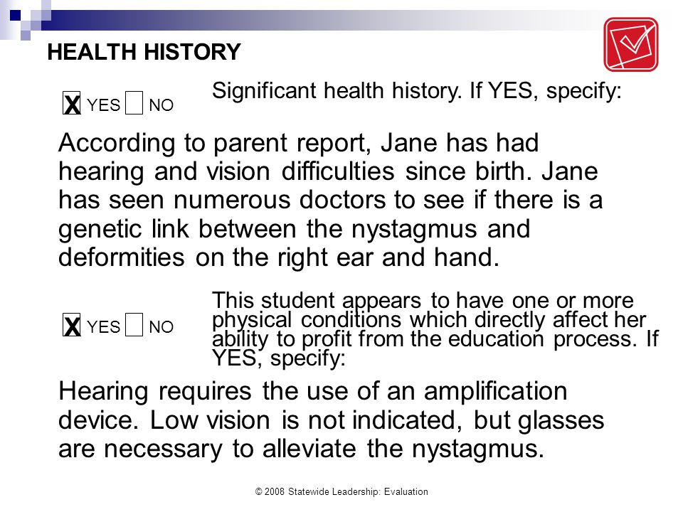 © 2008 Statewide Leadership: Evaluation According to parent report, Jane has had hearing and vision difficulties since birth.
