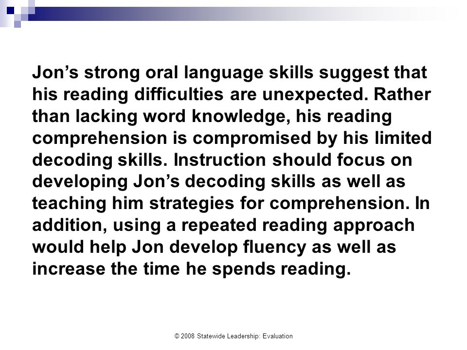 © 2008 Statewide Leadership: Evaluation Jon's strong oral language skills suggest that his reading difficulties are unexpected.