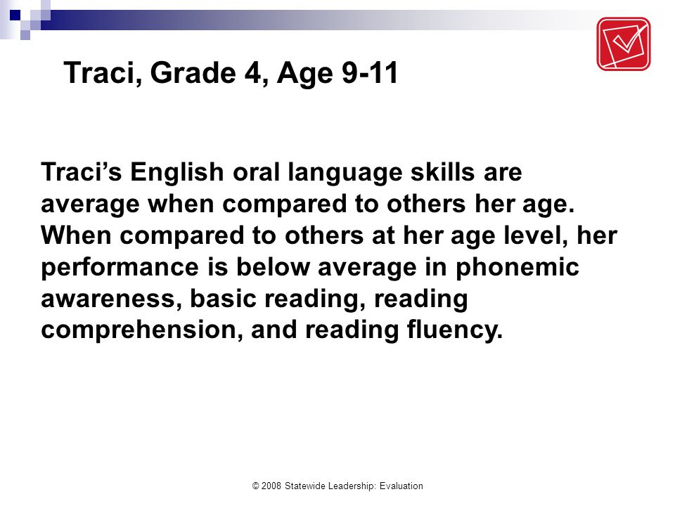 © 2008 Statewide Leadership: Evaluation Traci's English oral language skills are average when compared to others her age.