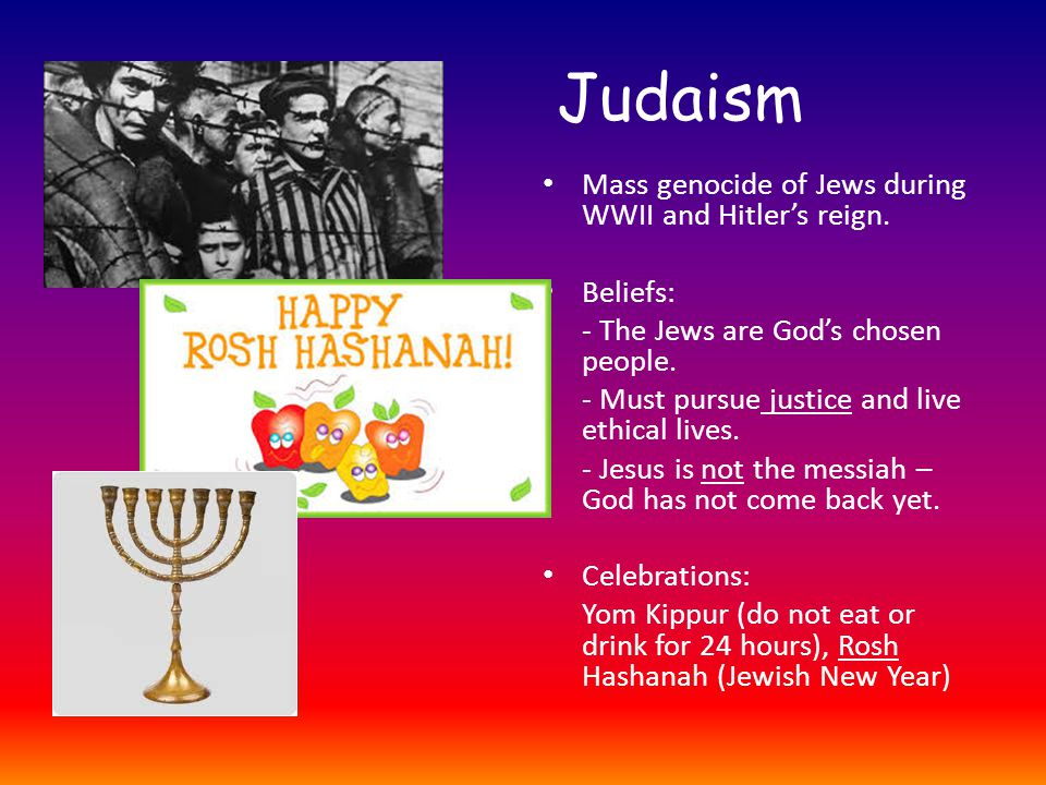 Judaism Mass genocide of Jews during WWII and Hitler's reign.
