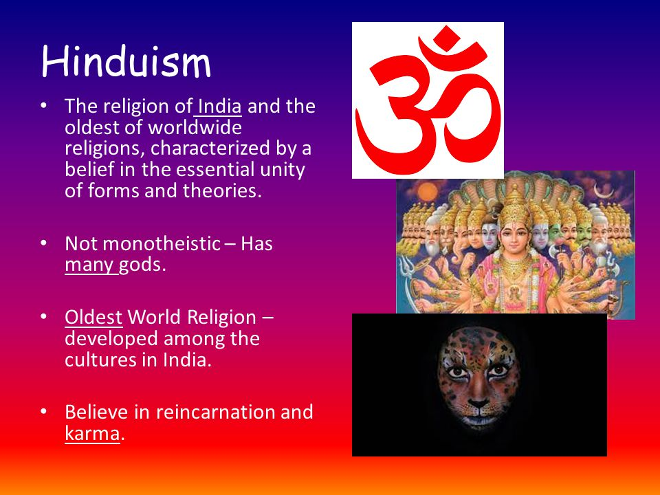 Hinduism The religion of India and the oldest of worldwide religions, characterized by a belief in the essential unity of forms and theories.