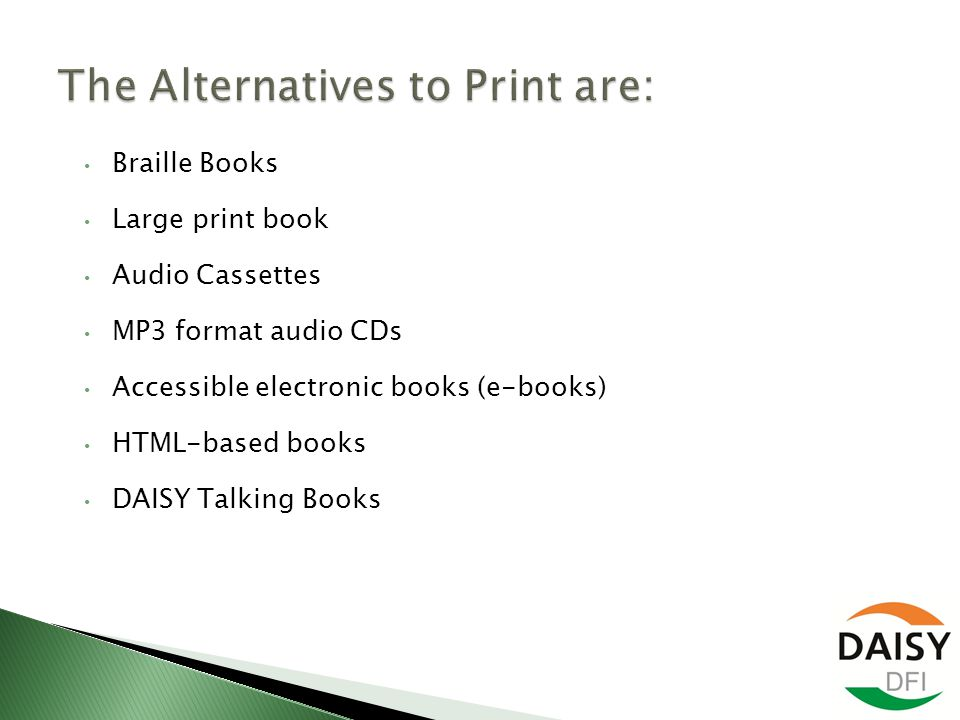 Braille Books Large print book Audio Cassettes MP3 format audio CDs Accessible electronic books (e-books) HTML-based books DAISY Talking Books