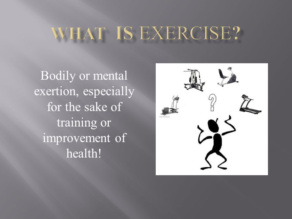 Bodily or mental exertion, especially for the sake of training or improvement of health!
