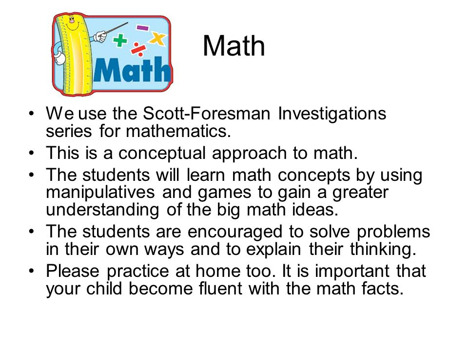 Math We use the Scott-Foresman Investigations series for mathematics.