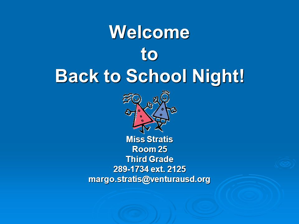 Welcome to Back to School Night. Miss Stratis Room 25 Third Grade ext.