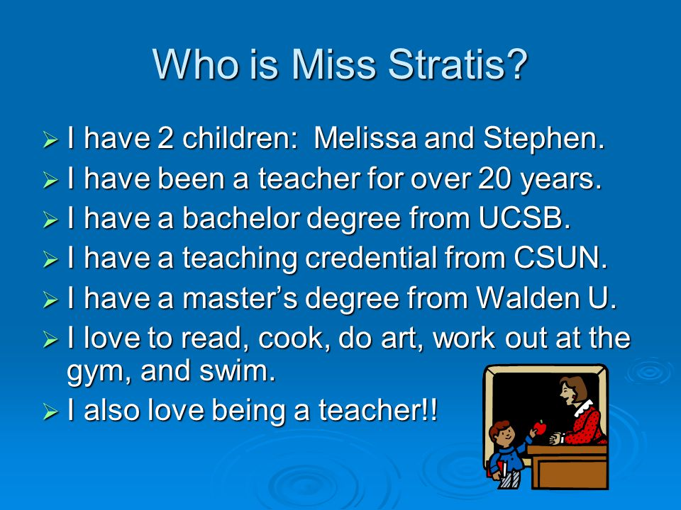 Who is Miss Stratis.  I have 2 children: Melissa and Stephen.