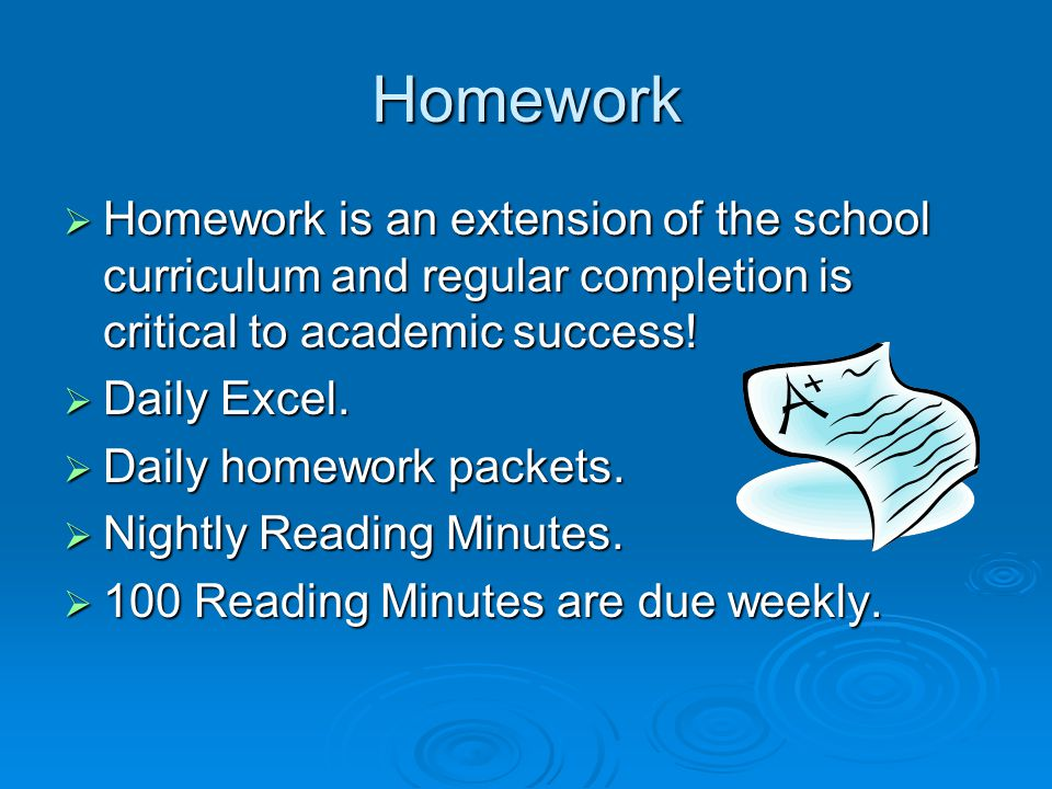 Homework  Homework is an extension of the school curriculum and regular completion is critical to academic success.