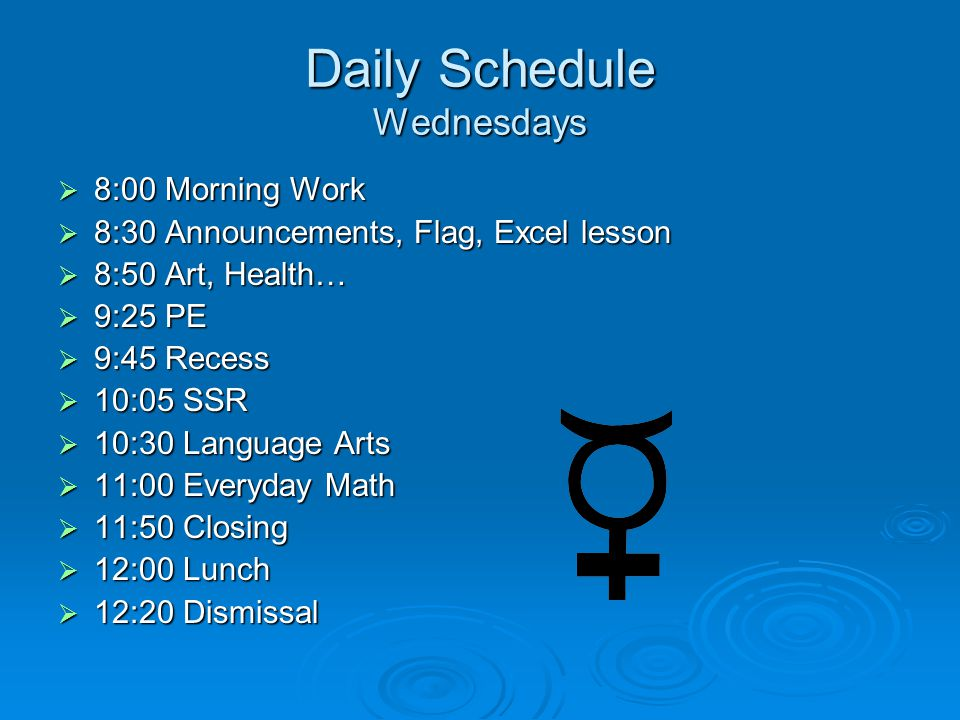 Daily Schedule Wednesdays  8:00 Morning Work  8:30 Announcements, Flag, Excel lesson  8:50 Art, Health…  9:25 PE  9:45 Recess  10:05 SSR  10:30 Language Arts  11:00 Everyday Math  11:50 Closing  12:00 Lunch  12:20 Dismissal