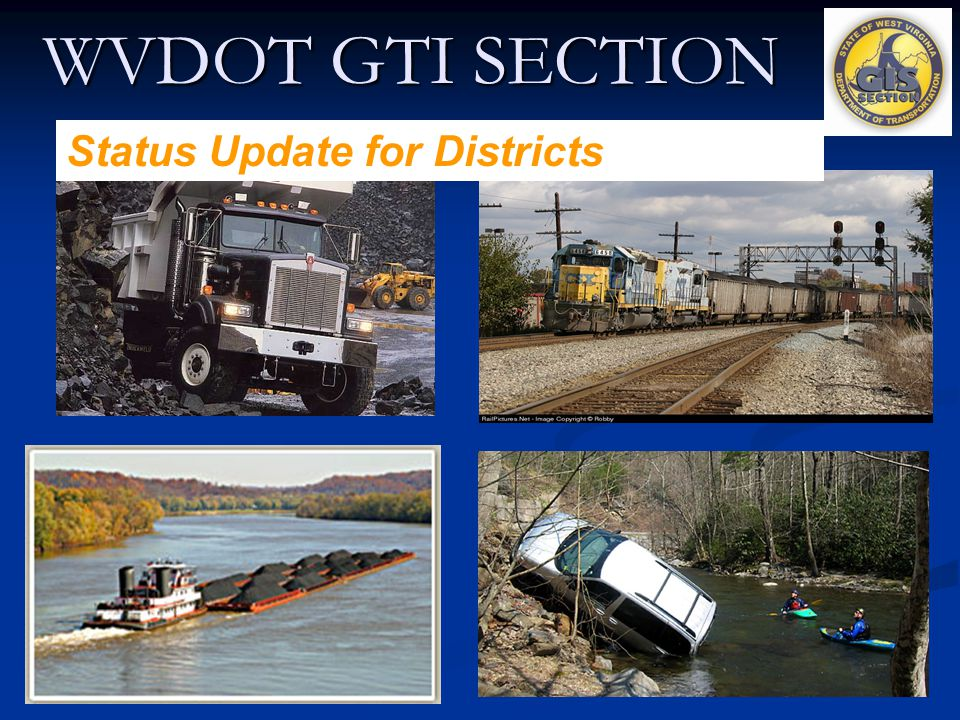 WVDOT GTI SECTION Status Update for Districts