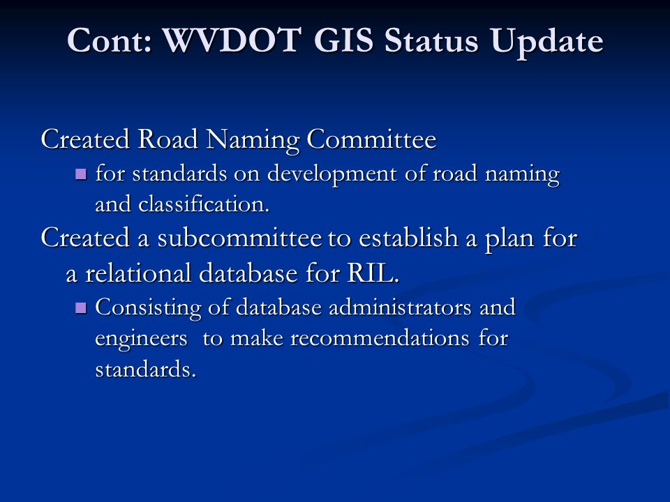 Cont: WVDOT GIS Status Update Created Road Naming Committee for standards on development of road naming and classification.