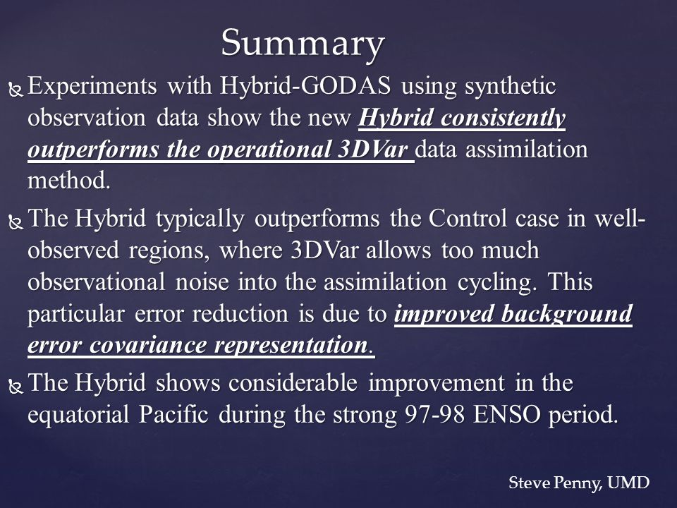  Experiments with Hybrid-GODAS using synthetic observation data show the new Hybrid consistently outperforms the operational 3DVar data assimilation method.