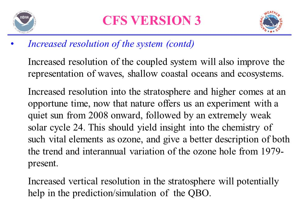 CFS VERSION 3 Increased resolution of the system (contd) Increased resolution of the coupled system will also improve the representation of waves, shallow coastal oceans and ecosystems.