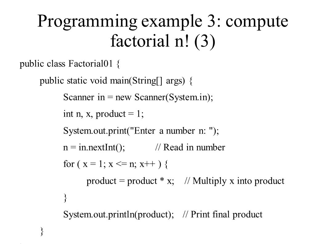 Programming example 3: compute factorial n.