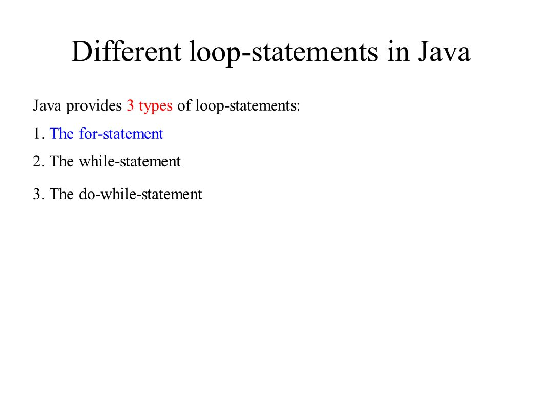 Different loop-statements in Java Java provides 3 types of loop-statements: 1.